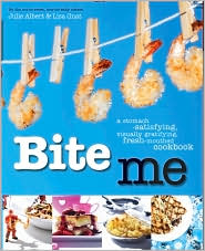 Bite Me: A Stomach-Satisfying, Visually Gratifying, Fresh-Mounthed Cookbook