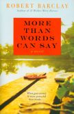 Book Cover Image. Title: More Than Words Can Say, Author: Robert Barclay