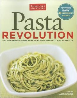 The Pasta Revolution: 1 Test Kitchen. 1000 Pounds of Pasta. 200 Amazing Recipes
