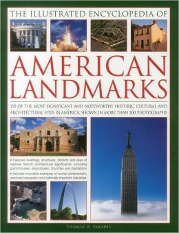 The Illustrated Encyclopedia of American Landmarks: 150 of the most important historical, cultural and architecturally significant sites in America, shown in more than 500 photographs