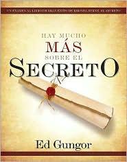 Hay mucho mas sobre El secreto: Un examen al libro de gran exito de Rhonda Byrne, El secreto