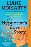 Book Cover Image. Title: The Hypnotist's Love Story, Author: Liane Moriarty