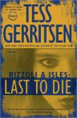 Book Cover Image. Title: Last to Die (Rizzoli and Isles Series #10), Author: Tess Gerritsen