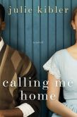 Book Cover Image. Title: Calling Me Home, Author: Julie Kibler