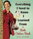 Book Cover Image. Title: Everything I Need to Know I Learned From a Little Golden Book, Author: Diane Muldrow