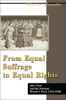From Equal Suffrage to Equal Rights:Alice Paul and the National Woman's Party, 1910-1928