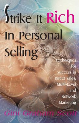 Strike It Rich in Personal Selling: Techniques for Success in Direct Sales, Multi-Level and Network...