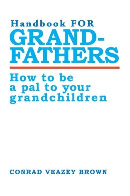 Handbook for Grandfathers: How to Be a Pal to Your Grandchildren