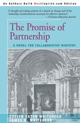 The Promise of Partnership: A Model for Collaborative Ministry James D. Whitehead and Evelyn Eaton Whitehead