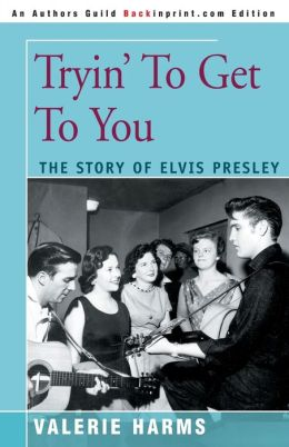 Tryin' to Get to You: The Story of Elvis Presley