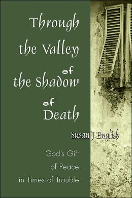 Through the Valley of the Shadow of Death: God's Gift of Peace in Times of Trouble
