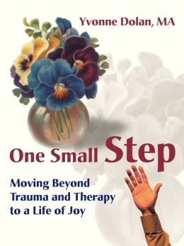 One Small Step:Moving Beyond Trauma and Therapy to a Life of Joy