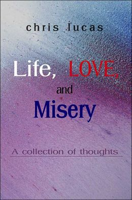 Life, Love, and Misery: A Collection of Thoughts