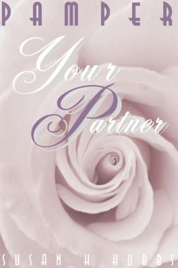 Pamper Your Partner: Thirty Days to a Romantic Relationship