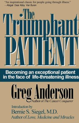 The Triumphant Patient:Become an Exceptional Patient in the Face of Life-Threatening Illness