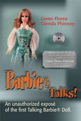 Barbie Talks!: An Expose' of the First Talking Barbie Doll: The Humorous and Poignant Adventures of Two Former Mattel Toy Designers