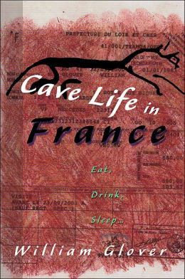Cave Life in France: Eat, Drink, Sleep. . .