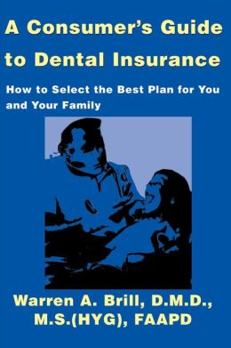 Consumer¿s Guide to Dental Insurance
