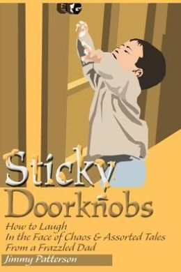 Sticky Doorknobs: How to Laugh in the Face of Chaos and Assorted Tales from a Frazzled Dad