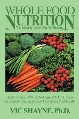 Whole Food Nutrition: The Missing Link in Vitamin Therapy