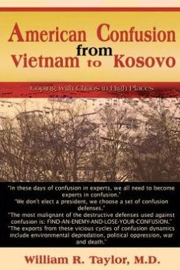 American Confusion from Vietnam to Kosovo: Coping with Chaos in High Places