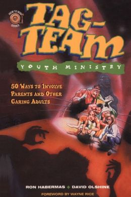 Tag-Team Youth Ministry: 50 Ways to Involve Parents and Other Caring Adults