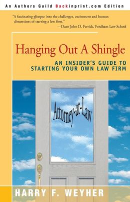 Hanging Out A Shingle:An Insider's Guide To Starting Your Own Law Firm