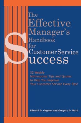 The Effective Manager's Handbook for Customer Service Success:52 Weekly Motivational Tips and Quotes to Help You Improve Your Customer Service Every Day!