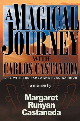 A Magical Journey with Carlos Castaneda: Life With the Famed Myustical Warrior: A Memoir