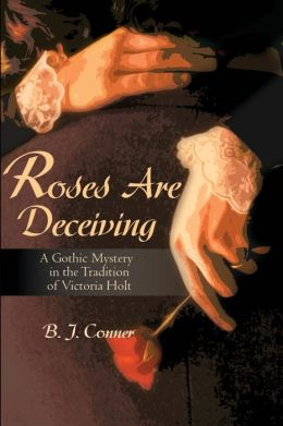 Roses Are Deceiving: A Gothic Romance in the Tradition of Victoria Holt