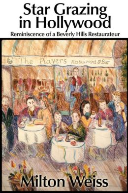 Star Grazing in Hollywood: Reminiscence of a Beverly Hills Restaurateur