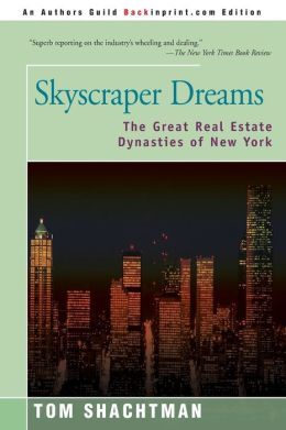 Skyscraper Dreams:The Great Real Estate Dynasties of New York