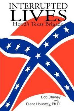 Interrupted Lives: Hood's Texas Brigade