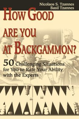 How Good Are You at Backgammon?:50 Challenging Situations for You to Rate Your Ability with the Experts