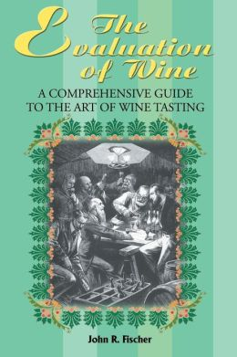 The Evaluation of Wine:A Comprehensive Guide to the Art of Wine Tasting