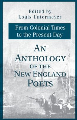 An Anthology of the New England Poets: From Colonial Times to the Present Day