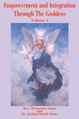 Empowerment and Integration through the Goddess: Volume 1