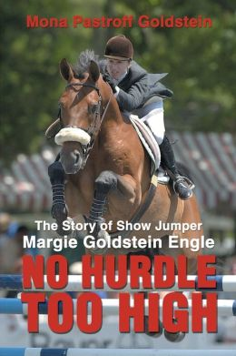 No Hurdle Too High:The Story of Show Jumper Margie Goldstein Engle