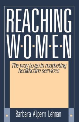 Reaching Women: The Way to Go in Marketing Healthcare Services