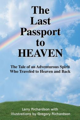 The Last Passport to Heaven: The Tale of an Adventurous Spirit Who Traveled to Heaven and Back