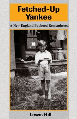 Fetched-Up Yankee: A New England Boyhood Remembered