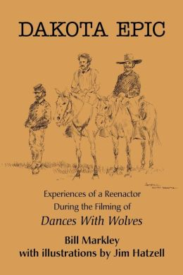 Dakota Epic: Experiences of a Reenactor During the Filming of Dances with Wolves