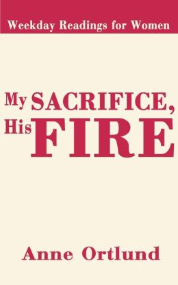 My Sacrifice, His Fire: Weekday Readings for Women