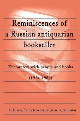 Reminiscences of a Russian Antiquarian Bookseller: Encounters with People and Books (1924-1986