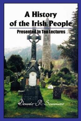 A History of the Irish People: Presented in Ten Lectures