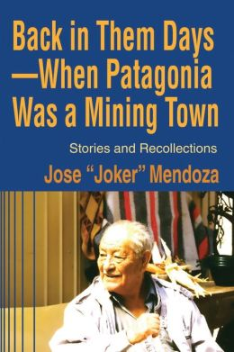 Back in Them Days--when Patagonia Was a Mining Town: Stories and Recollections