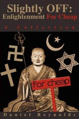 Slightly OFF: Enlightenment For Cheap:A Collection