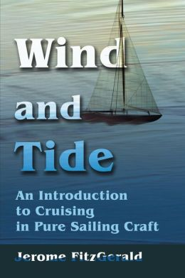 Wind and Tide: An Introduction to Cruising in Pure Sailing Craft