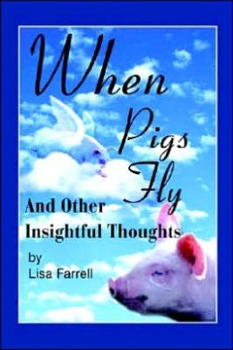 When Pigs Fly: And Other Insightful Thoughts