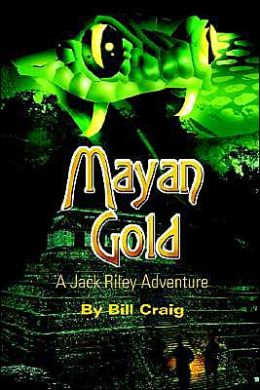 Mayan Gold: A Jack Riley Adventure